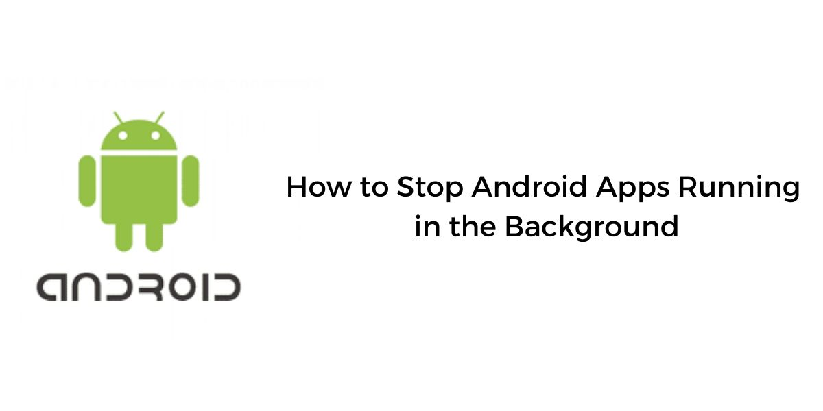 How To Stop Android Apps Running In The Background Cashify Blog
